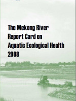 Mekong River Report Card on Aquatic Ecological Health 2008